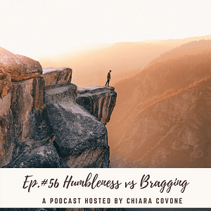 Ep.#56: Humbleness vs. Bragging